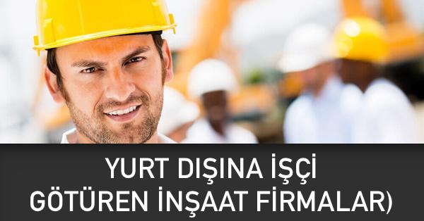 yurtdışı işçi götüren inşaat şirketleri