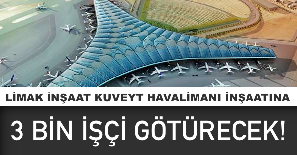 limak kuveyt havalimanı işçi alımı