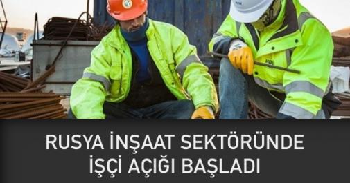 rusya inşaat sektörü işçi açığı