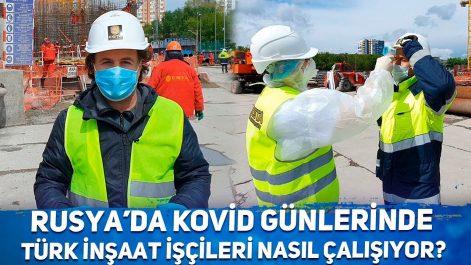 rusya türk inşaat işçileri